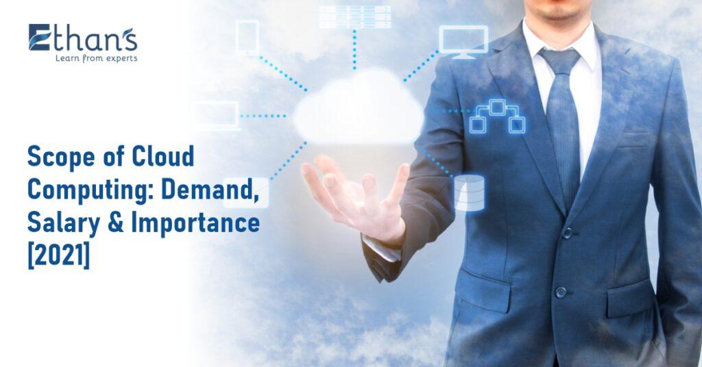 Scope of Cloud Computing: Demand, Salary & Importance [2021]