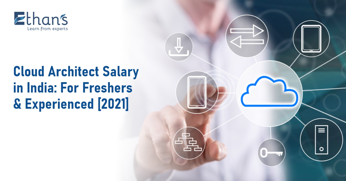 Cloud Architect Salary in India: For Freshers & Experienced [2021]