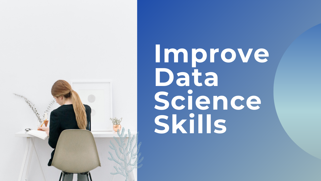 How to Improve Data Science Skills?